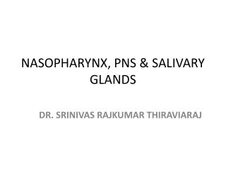 NASOPHARYNX, PNS & SALIVARY GLANDS