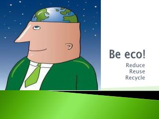 Be eco!