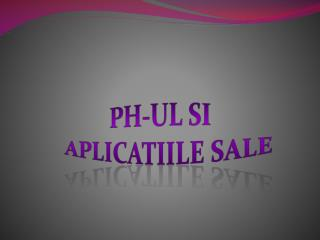 PH- ul si Aplicatiile  sale