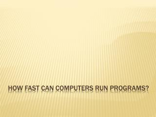 How Fast Can Computers Run Programs?