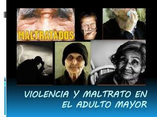 Violencia y maltrato en el adulto mayor