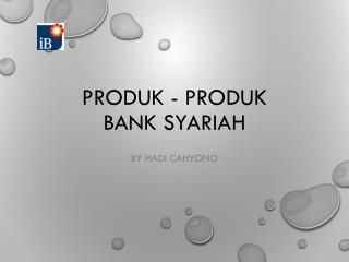 PRODUK  - PRODUK BANK SYARIAH
