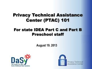 Privacy Technical Assistance Center (PTAC) 101 For state IDEA Part C and Part B Preschool staff