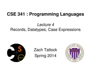CSE 341 : Programming Languages Lecture  4 Records,  Datatypes , Case Expressions