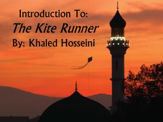 Introduction To: The Kite Runner By:  Khaled Hosseini