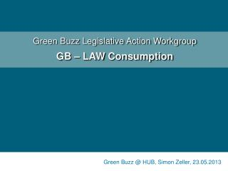 Green Buzz Legislative Action Workgroup GB  – LAW  Consumption