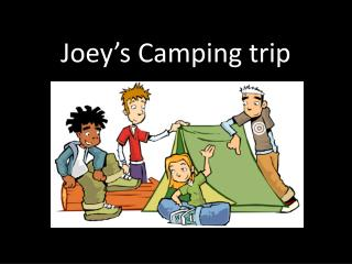 Joey's Camping trip