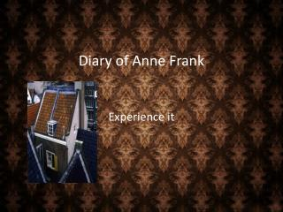 Diary of Anne Frank Experience it