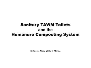 Sanitary TAWM  Toilets  and the  Humanure  Composting System