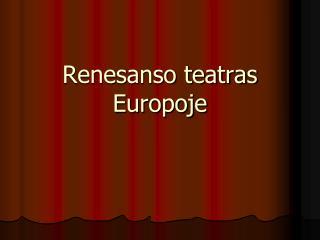Renesanso teatras Europoje