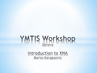 YMTIS Workshop Geneva Introduction to XNA Marios Karagiannis