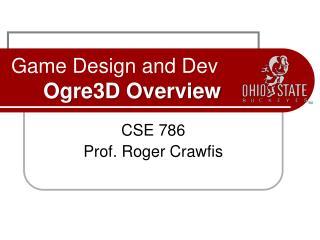Game Design and Dev Ogre3D Overview