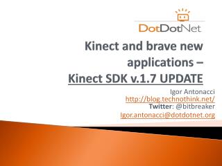 Kinect and brave new  applications –  Kinect SDK v.1.7 UPDATE