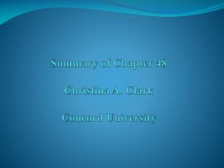 Summary of Chapter 48 Christina A. Clark Concord University