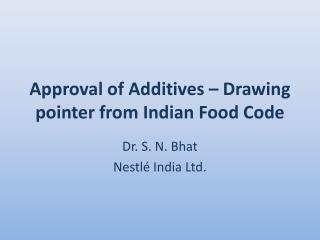 Approval of  Additives  – Drawing pointer from  Indian Food  Code