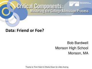 Data: Friend or Foe? Bob Bardwell Monson High School Monson, MA