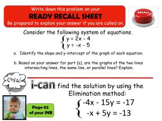 Consider the following system of equations . y  =  2x  -  4  y = -x - 5