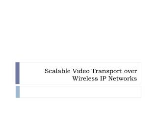 Scalable Video Transport over Wireless IP Networks