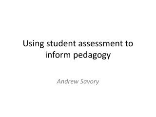 Using student assessment to inform pedagogy