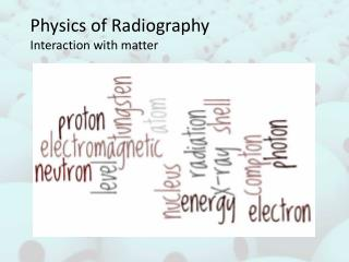 Physics of Radiography I nteraction with matter