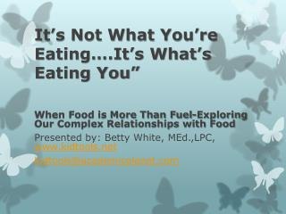 It's Not What You're Eating….It's What's Eating You""