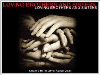 LOVING BROTHERS AND SISTERS