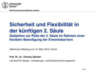Silberfuchs-Meeting vom 13. M�rz 2013, Z�rich Prof . Dr.  iur . Thomas  G�chter