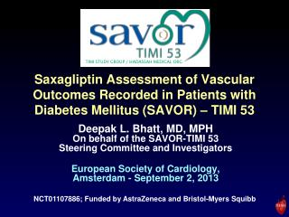 Deepak L. Bhatt,  MD, MPH On behalf of the  SAVOR-TIMI 53  Steering Committee and  Investigators