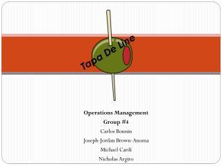 Operations Management Group #4 Carlos Bonnin Joseph-Jordan Brown-Anoma Michael Cardi