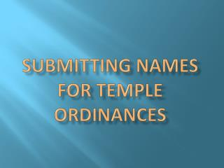 Submitting Names for Temple Ordinances