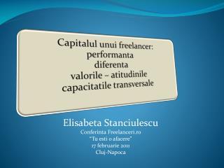 "Elisabeta Stanciulescu Conferinta  Freelanceri.ro  "" Tu esti  o  afacere "" 17  februarie  2011"