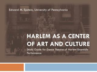 Harlem as a Center of Art and Culture Study Guide for Dance Theatre of Harlem Ensemble Performance