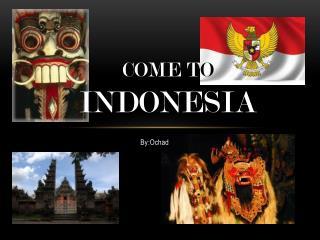 Come t o Indonesia
