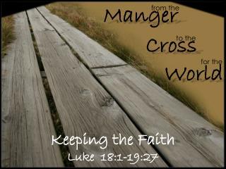 Keeping the Faith Luke   18:1-19:27