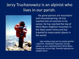 Jerzy Truchanowicz  is an alpinist who lives in our parish.