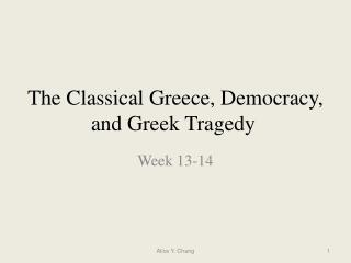 The Classical Greece, Democracy, and Greek Tragedy