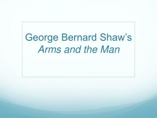 George Bernard Shaw's  Arms and the Man
