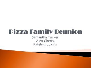 Pizza Family Reunion