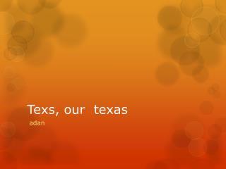Texs , our   texas