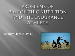 Problems of  Paleolithic  Nutrition and the Endurance Athlete
