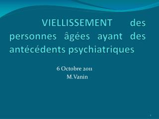 VIELLISSEMENT des personnes âgées ayant des      antécédents psychiatriques