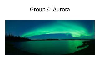 Group 4: Aurora
