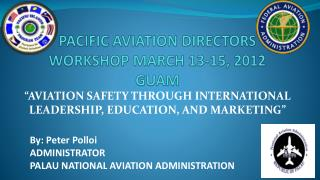 PACIFIC AVIATION DIRECTORS WORKSHOP MARCH 13-15, 2012 GUAM