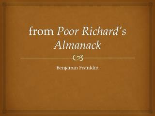from  Poor Richard's  Almanack