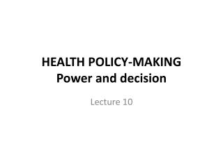 HEALTH POLICY-MAKING Power and  decision