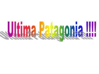 Ultima Patagonia  !!!!