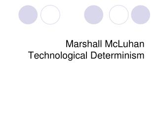 Marshall McLuhan Technological Determinism