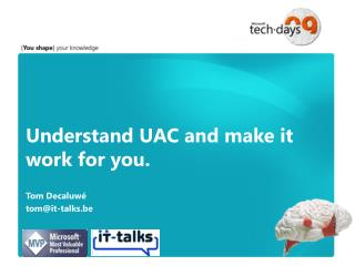 Understand UAC and make it work for you.