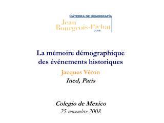 La m moire d mographique des  v nements historiques Jacques V ron Ined, Paris   Colegio de Mexico  25 novembre 2008