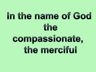In the name of God  the compassionate,   the merciful